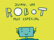Juan, un robot muy especial.